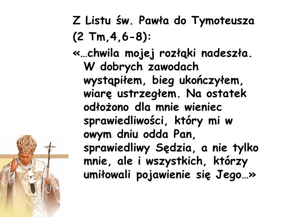 Z Listu św. Pawła do Tymoteusza (2 Tm,4,6-8): «…chwila mojej rozłąki nadeszła. W dobrych zawodach wystąpiłem, bieg ukończyłem, wiarę ustrzegłem. Na os