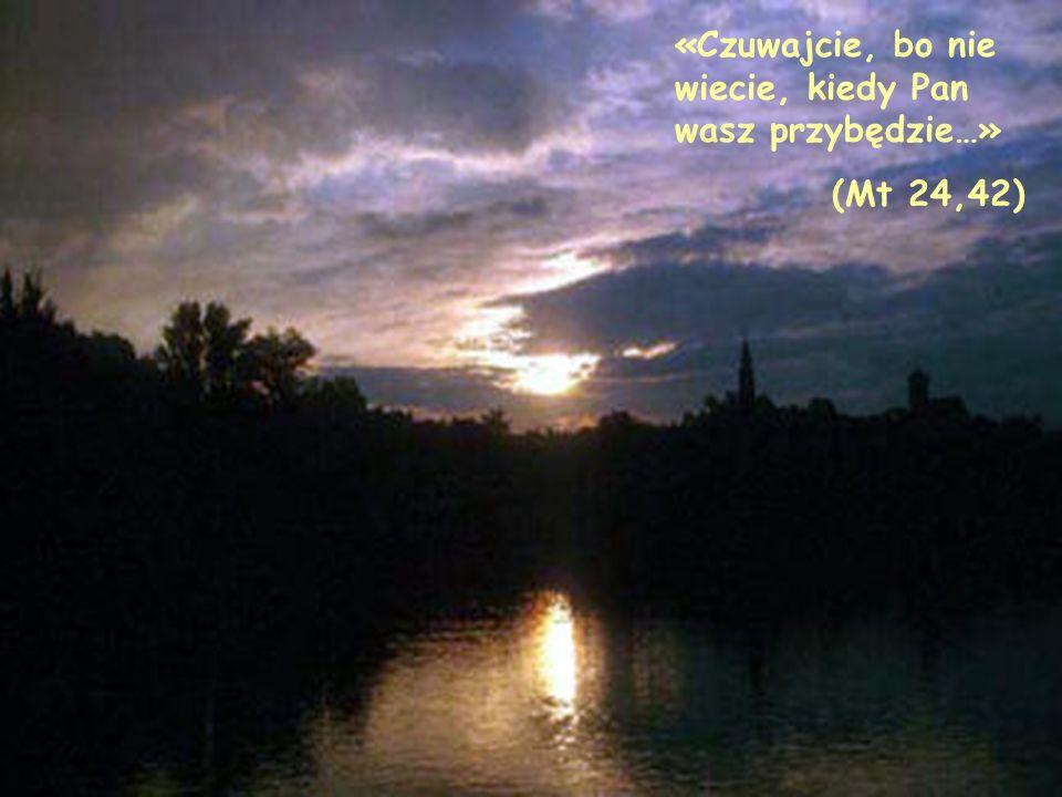 «Czuwajcie, bo nie wiecie, kiedy Pan wasz przybędzie…» (Mt 24,42)