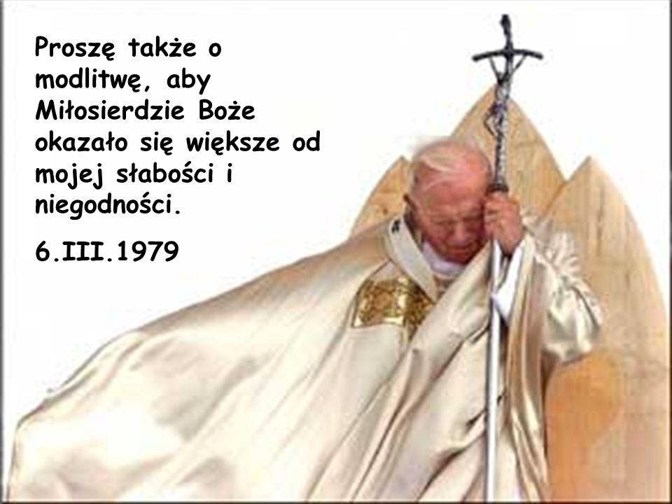 Proszę także o modlitwę, aby Miłosierdzie Boże okazało się większe od mojej słabości i niegodności. 6.III.1979