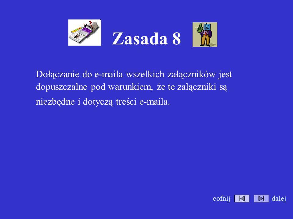 Zasada 7 Przed wysłaniem e-maila sprawdzamy, czy nie zrobiliśmy w nim błędów ortograficznych (najczęściej robią to za nas programy pocztowe). Możesz t