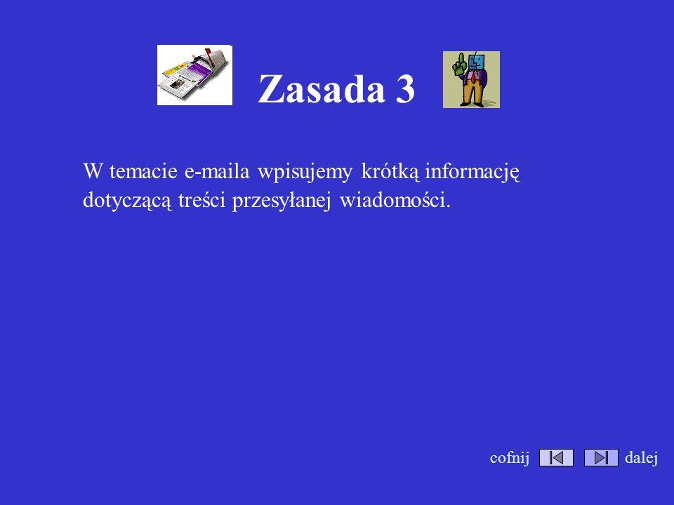 Zasada 3 W temacie e-maila wpisujemy krótką informację dotyczącą treści przesyłanej wiadomości.