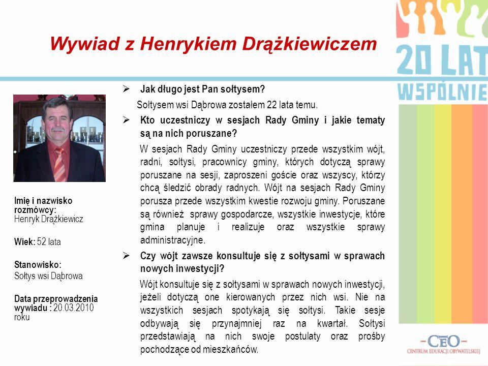 Jak długo jest Pan sołtysem? Sołtysem wsi Dąbrowa zostałem 22 lata temu. Kto uczestniczy w sesjach Rady Gminy i jakie tematy są na nich poruszane? W s