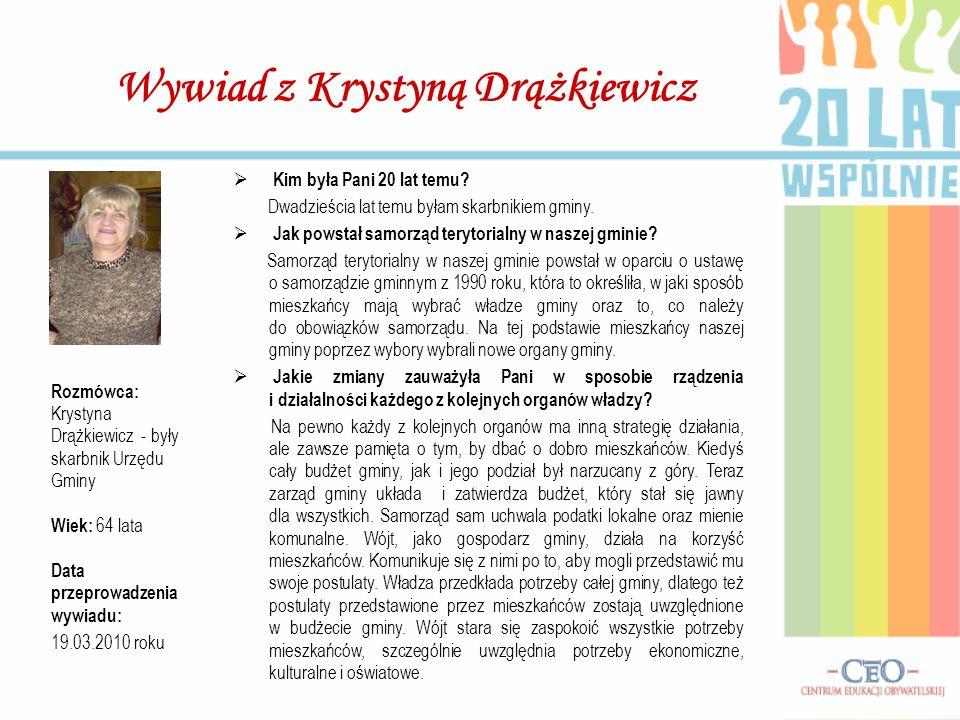 Wywiad z Krystyną Drążkiewicz Kim była Pani 20 lat temu? Dwadzieścia lat temu byłam skarbnikiem gminy. Jak powstał samorząd terytorialny w naszej gmin