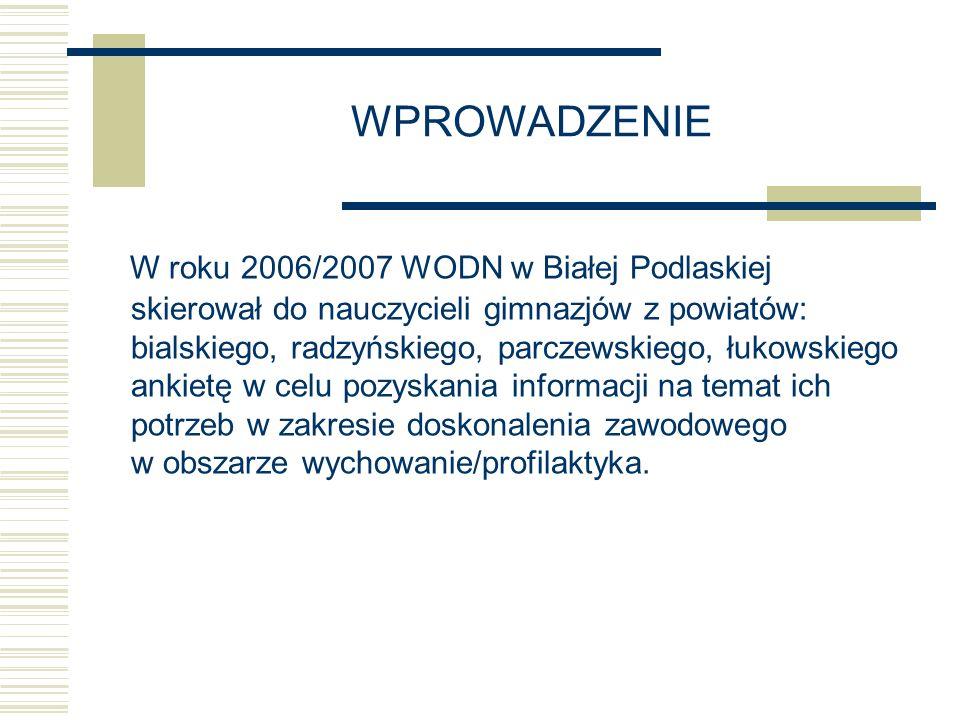 WPROWADZENIE W roku 2006/2007 WODN w Białej Podlaskiej skierował do nauczycieli gimnazjów z powiatów: bialskiego, radzyńskiego, parczewskiego, łukowsk