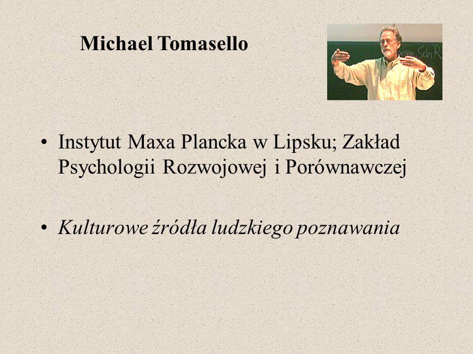Instytut Maxa Plancka w Lipsku; Zakład Psychologii Rozwojowej i Porównawczej Kulturowe źródła ludzkiego poznawania Michael Tomasello
