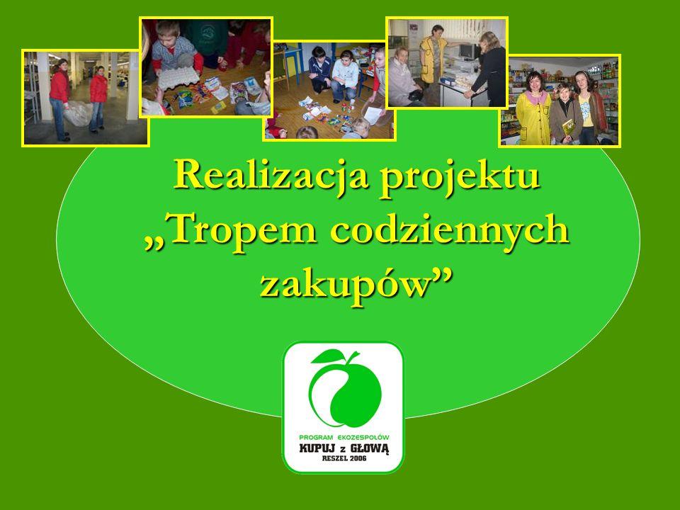Rok szkolny 2005/2006 Realizacja projektu Tropem codziennych zakupów