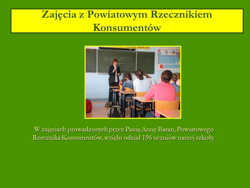 Zajęcia z Powiatowym Rzecznikiem Konsumentów W zajęciach prowadzonych przez Panią Annę Baran, Powiatowego Rzecznika Konsumentów, wzięło udział 196 uczniów naszej szkoły.