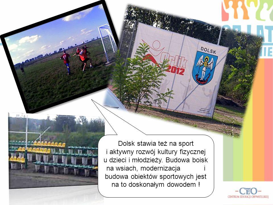 BOISKA NA WIOSKACH Modernizacja i budowa obiektów sportowych Budowa wielofunkcyjnego boiska Orlik 2012 Dolsk stawia też na sport i aktywny rozwój kult