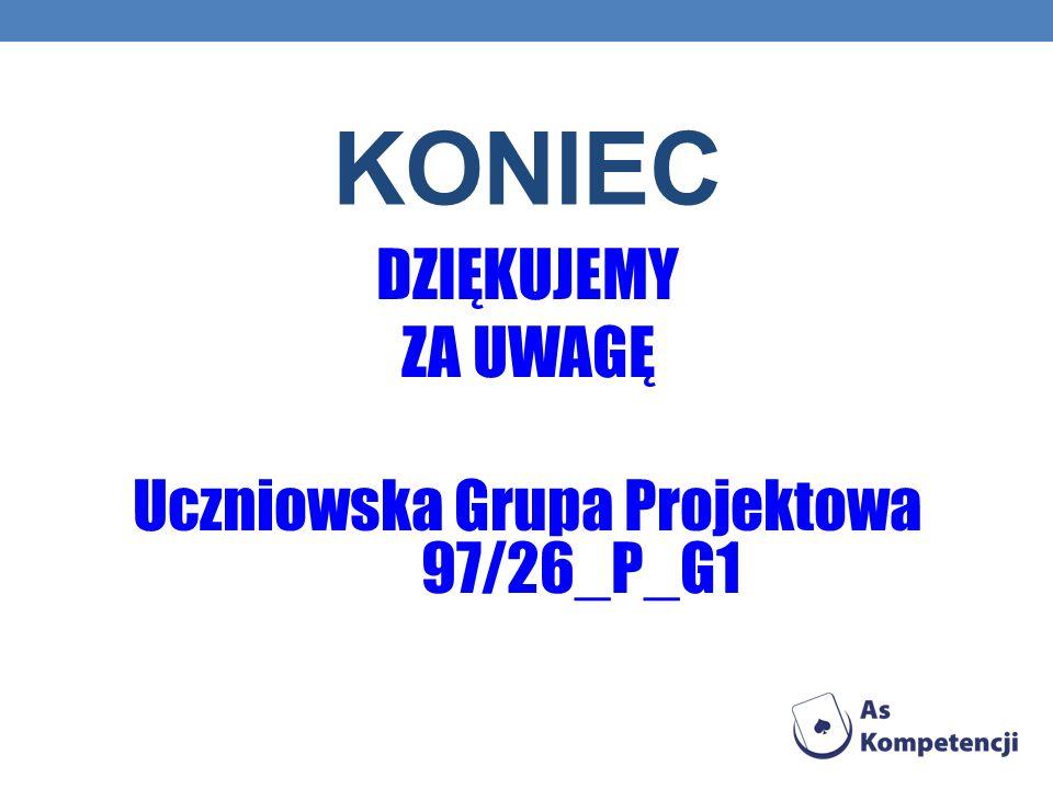 KONIEC DZIĘKUJEMY ZA UWAGĘ Uczniowska Grupa Projektowa 97/26_P_G1