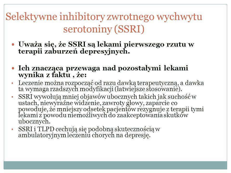 Selektywne inhibitory zwrotnego wychwytu serotoniny (SSRI) Uważa się, że SSRI są lekami pierwszego rzutu w terapii zaburzeń depresyjnych. Ich znacząca