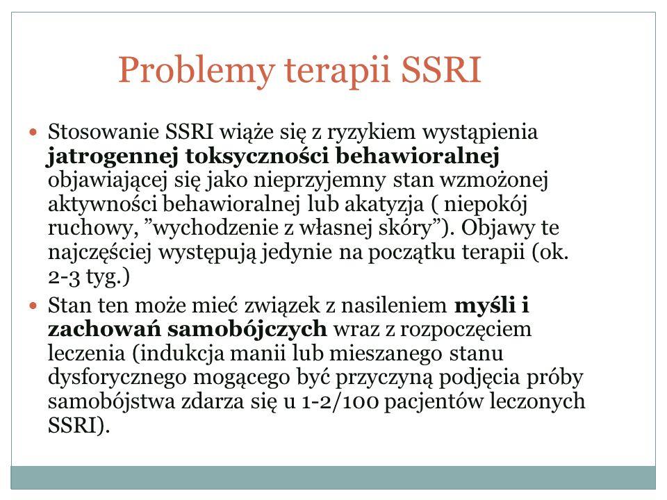 Problemy terapii SSRI Stosowanie SSRI wiąże się z ryzykiem wystąpienia jatrogennej toksyczności behawioralnej objawiającej się jako nieprzyjemny stan