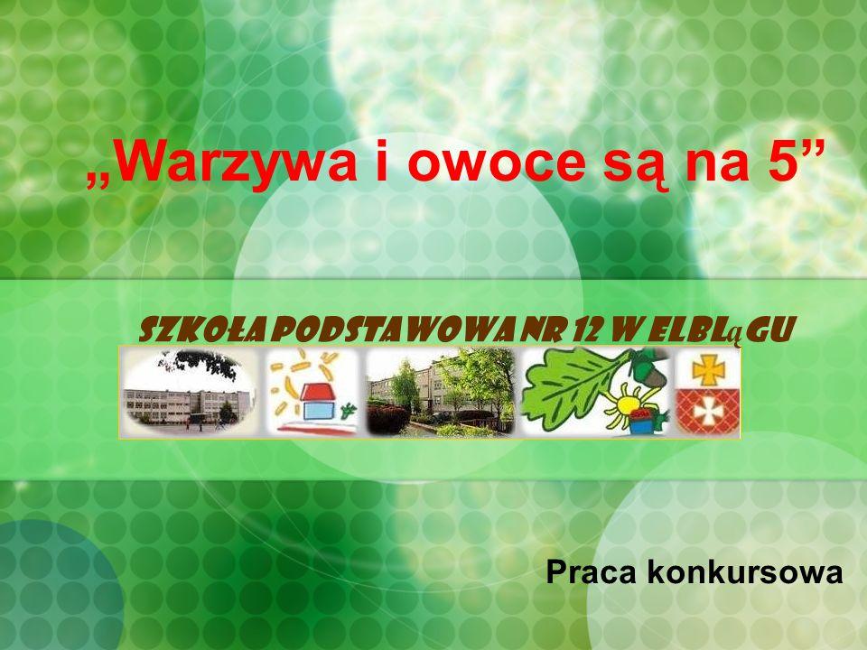 Szkoła Podstawowa Nr 12 w Elbl ą gu Warzywa i owoce są na 5 Praca konkursowa