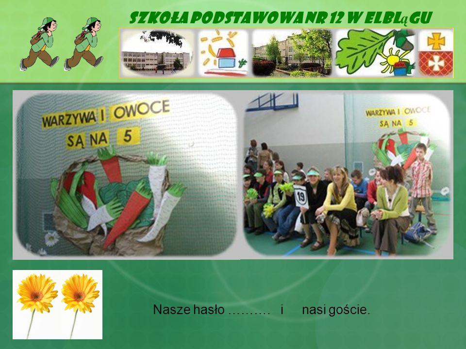 Szkoła Podstawowa Nr 12 w Elbl ą gu Nasze hasło ………. i nasi goście.