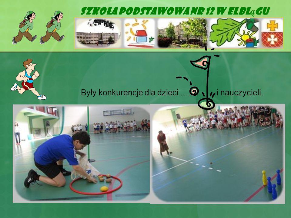 Szkoła Podstawowa Nr 12 w Elbl ą gu Były konkurencje dla dzieci …… i nauczycieli.