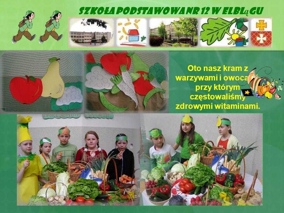 Szkoła Podstawowa Nr 12 w Elbl ą gu Oto nasz kram z warzywami i owocami, przy którym częstowaliśmy zdrowymi witaminami.