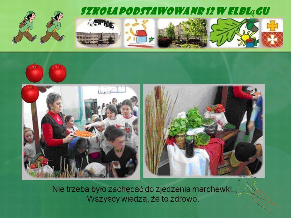 Szkoła Podstawowa Nr 12 w Elbl ą gu Nie trzeba było zachęcać do zjedzenia marchewki. Wszyscy wiedzą, że to zdrowo.