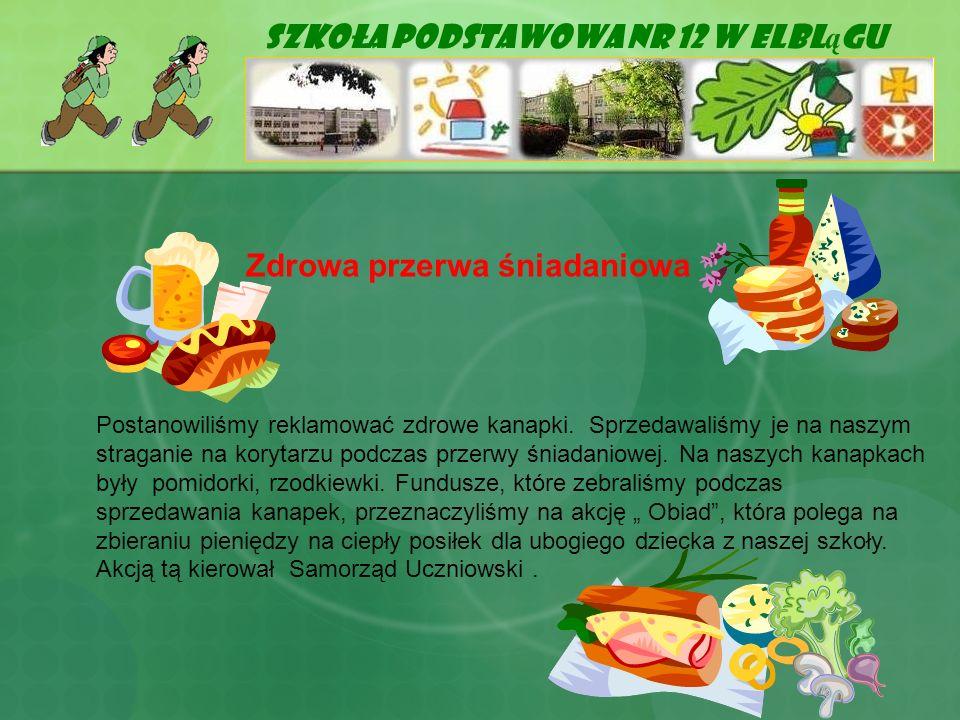 Szkoła Podstawowa Nr 12 w Elbl ą gu Zdrowa przerwa śniadaniowa Postanowiliśmy reklamować zdrowe kanapki. Sprzedawaliśmy je na naszym straganie na kory