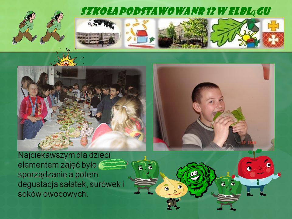Szkoła Podstawowa Nr 12 w Elbl ą gu Najciekawszym dla dzieci elementem zajęć było sporządzanie a potem degustacja sałatek, surówek i soków owocowych.