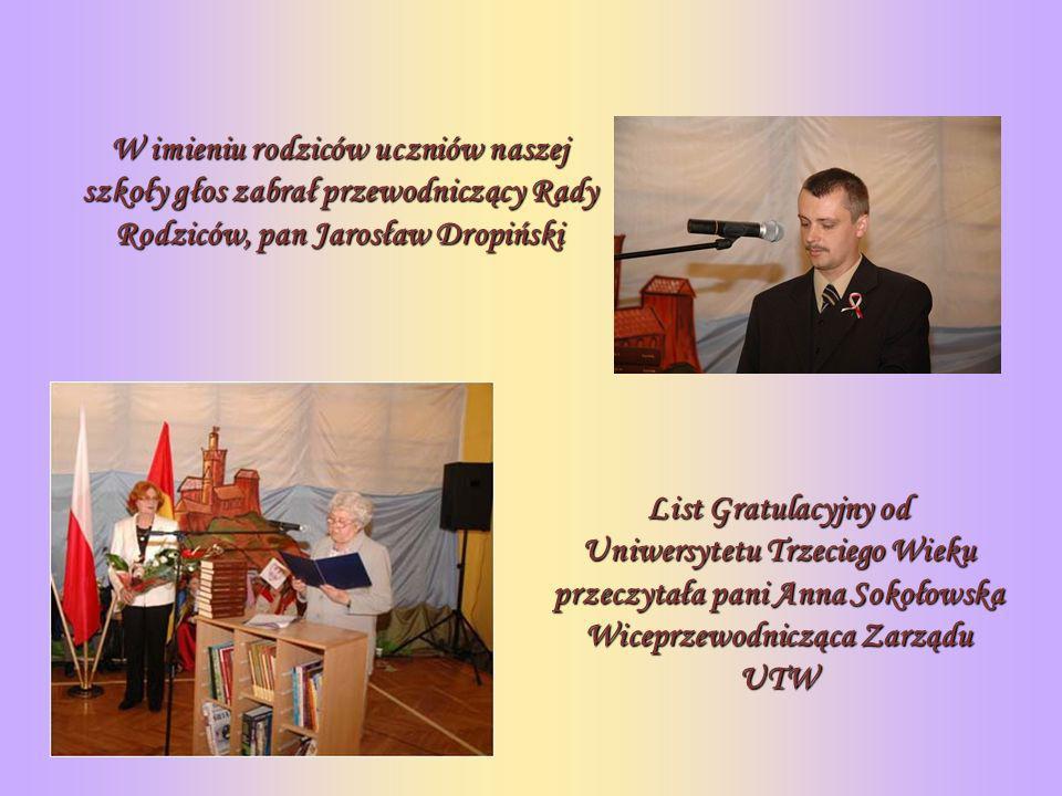 W imieniu rodziców uczniów naszej szkoły głos zabrał przewodniczący Rady Rodziców, pan Jarosław Dropiński List Gratulacyjny od Uniwersytetu Trzeciego Wieku przeczytała pani Anna Sokołowska Wiceprzewodnicząca Zarządu UTW