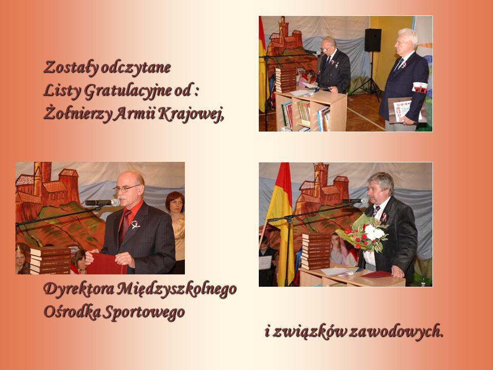 Zostały odczytane Listy Gratulacyjne od : Żołnierzy Armii Krajowej, Dyrektora Międzyszkolnego Ośrodka Sportowego i związków zawodowych.