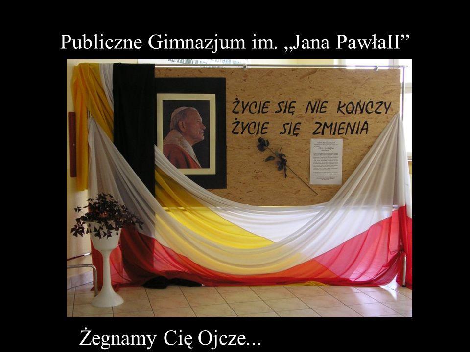 Publiczne Gimnazjum im. Jana PawłaII Żegnamy Cię Ojcze...