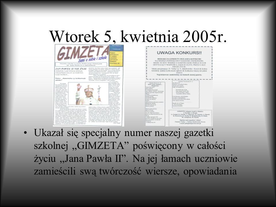 Wtorek 5, kwietnia 2005r. Ukazał się specjalny numer naszej gazetki szkolnej GIMZETA poświęcony w całości życiu Jana Pawła II. Na jej łamach uczniowie