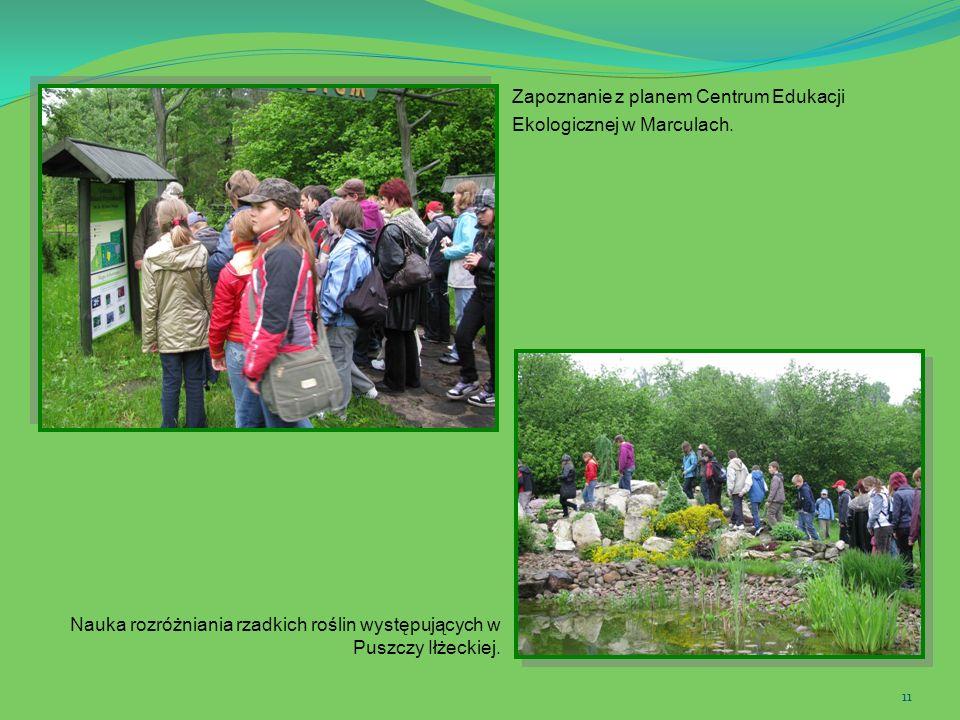 11 Zapoznanie z planem Centrum Edukacji Ekologicznej w Marculach. Nauka rozróżniania rzadkich roślin występujących w Puszczy Iłżeckiej.