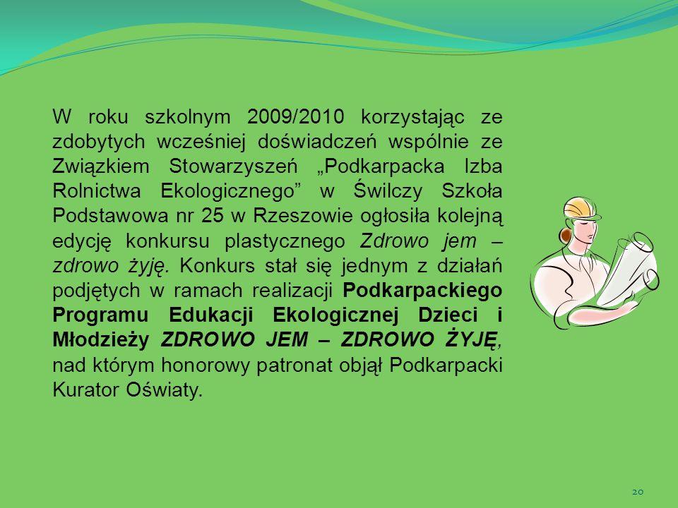 20 W roku szkolnym 2009/2010 korzystając ze zdobytych wcześniej doświadczeń wspólnie ze Związkiem Stowarzyszeń Podkarpacka Izba Rolnictwa Ekologiczneg