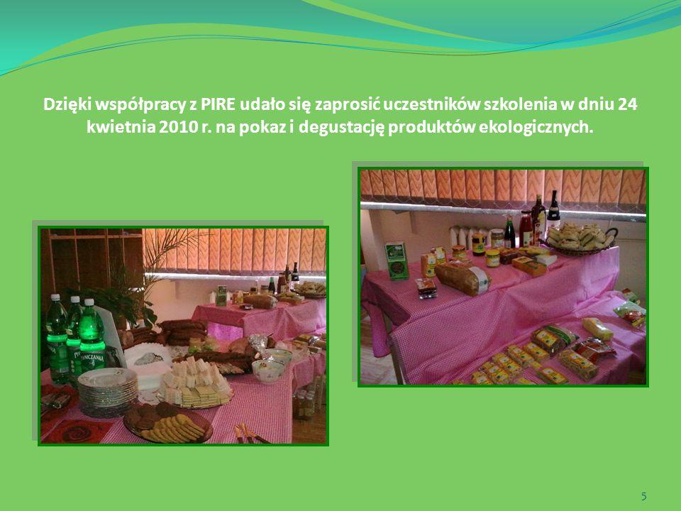 5 Dzięki współpracy z PIRE udało się zaprosić uczestników szkolenia w dniu 24 kwietnia 2010 r. na pokaz i degustację produktów ekologicznych.