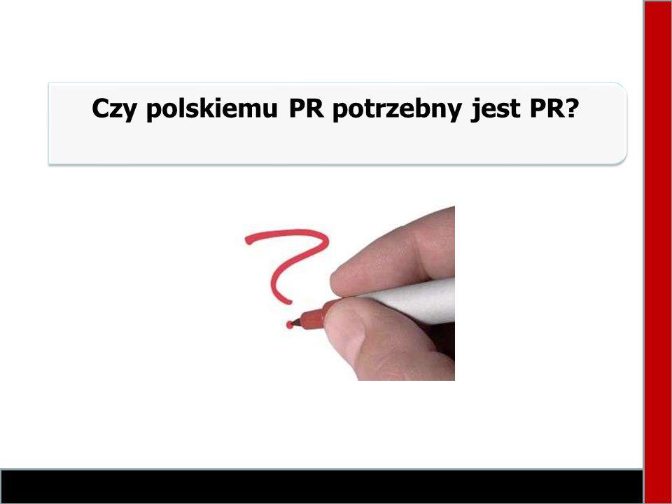 Czy polskiemu PR potrzebny jest PR?