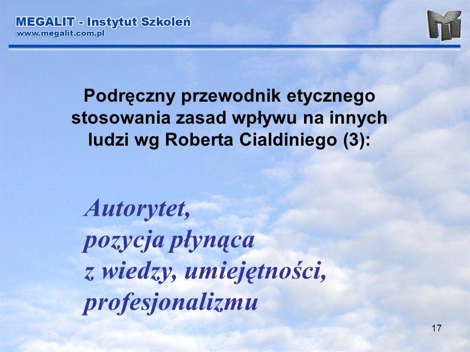 17 Podręczny przewodnik etycznego stosowania zasad wpływu na innych ludzi wg Roberta Cialdiniego (3): Autorytet, pozycja płynąca z wiedzy, umiejętnośc