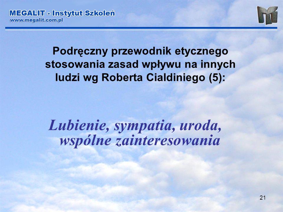 21 Podręczny przewodnik etycznego stosowania zasad wpływu na innych ludzi wg Roberta Cialdiniego (5): Lubienie, sympatia, uroda, wspólne zainteresowan