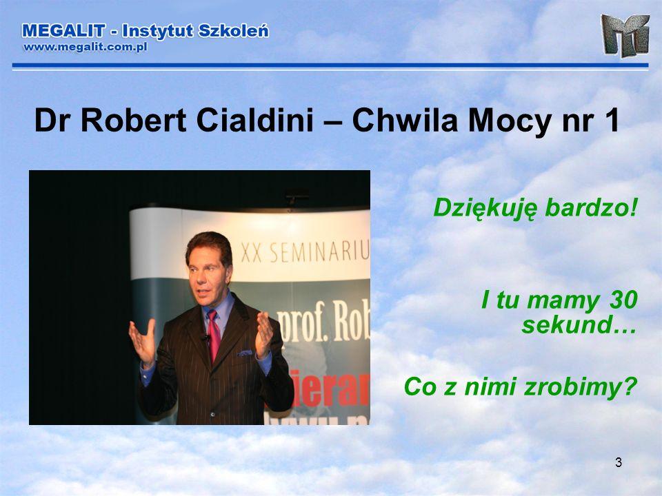 3 Dr Robert Cialdini – Chwila Mocy nr 1 Dziękuję bardzo! I tu mamy 30 sekund… Co z nimi zrobimy?