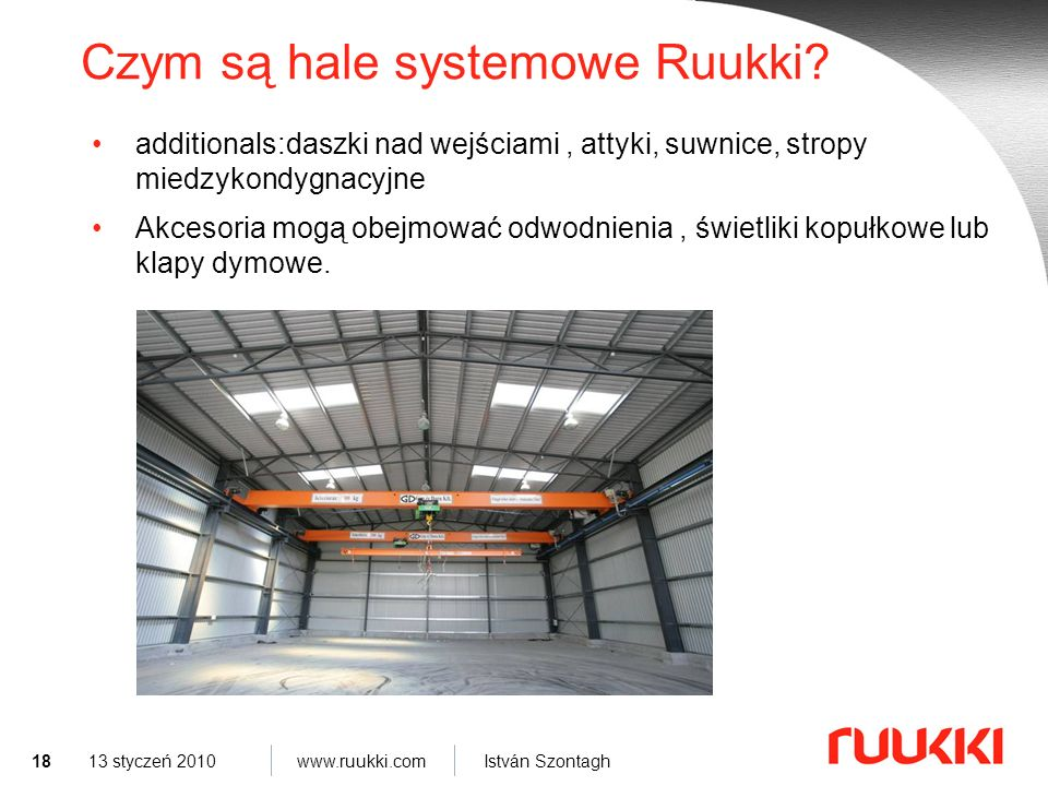 18 www.ruukki.com István Szontagh 13 styczeń 2010 Czym są hale systemowe Ruukki.