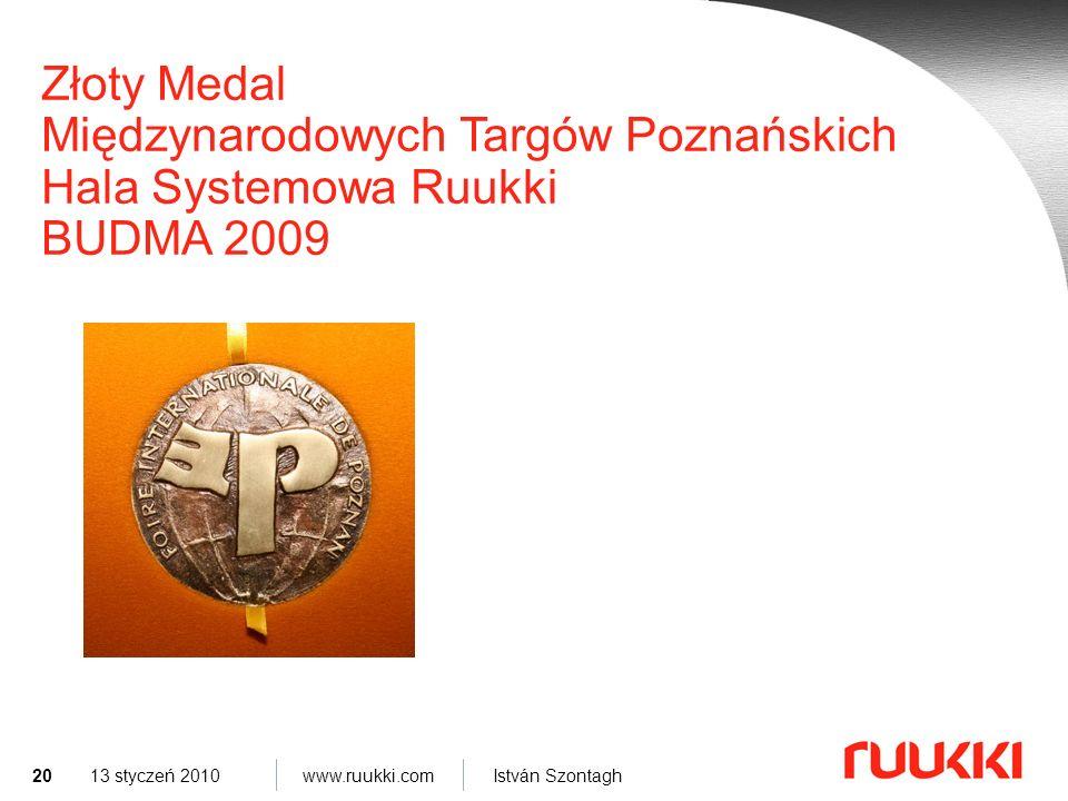 20 www.ruukki.com István Szontagh 13 styczeń 2010 Złoty Medal Międzynarodowych Targów Poznańskich Hala Systemowa Ruukki BUDMA 2009