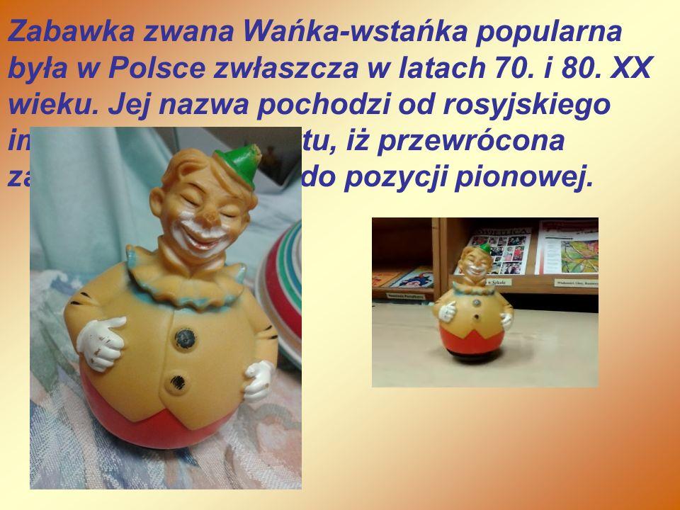 Zabawka zwana Wańka-wstańka popularna była w Polsce zwłaszcza w latach 70. i 80. XX wieku. Jej nazwa pochodzi od rosyjskiego imienia Iwan i od faktu,