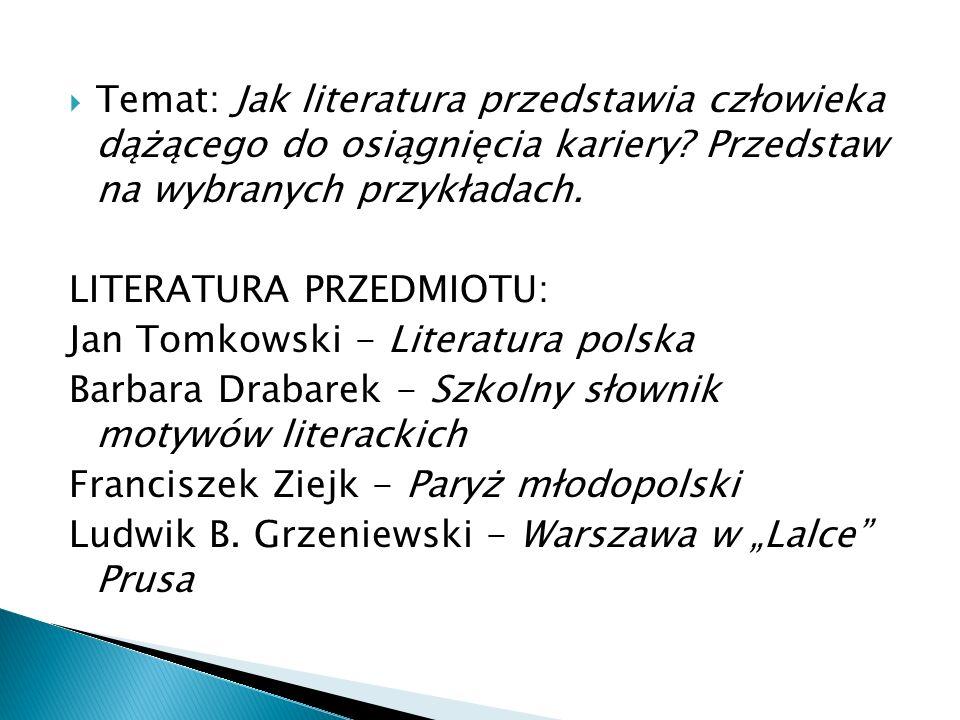 Temat: Jak literatura przedstawia człowieka dążącego do osiągnięcia kariery? Przedstaw na wybranych przykładach. LITERATURA PRZEDMIOTU: Jan Tomkowski