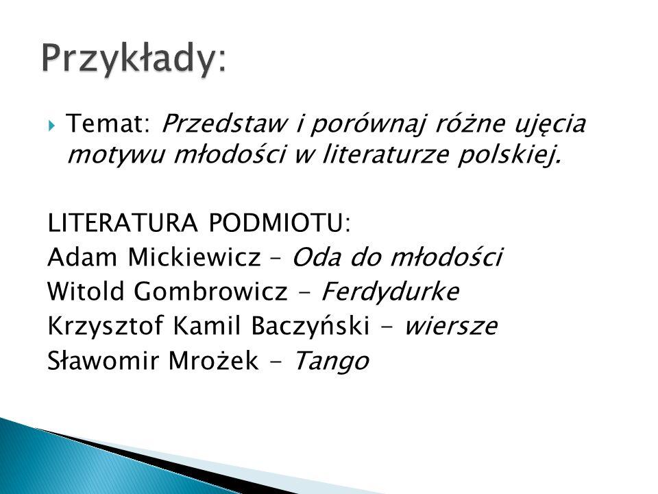 Temat: Przedstaw i porównaj różne ujęcia motywu młodości w literaturze polskiej. LITERATURA PODMIOTU: Adam Mickiewicz – Oda do młodości Witold Gombrow