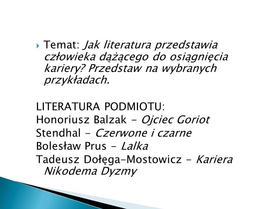 Temat: Jak literatura przedstawia człowieka dążącego do osiągnięcia kariery? Przedstaw na wybranych przykładach. LITERATURA PODMIOTU: Honoriusz Balzak