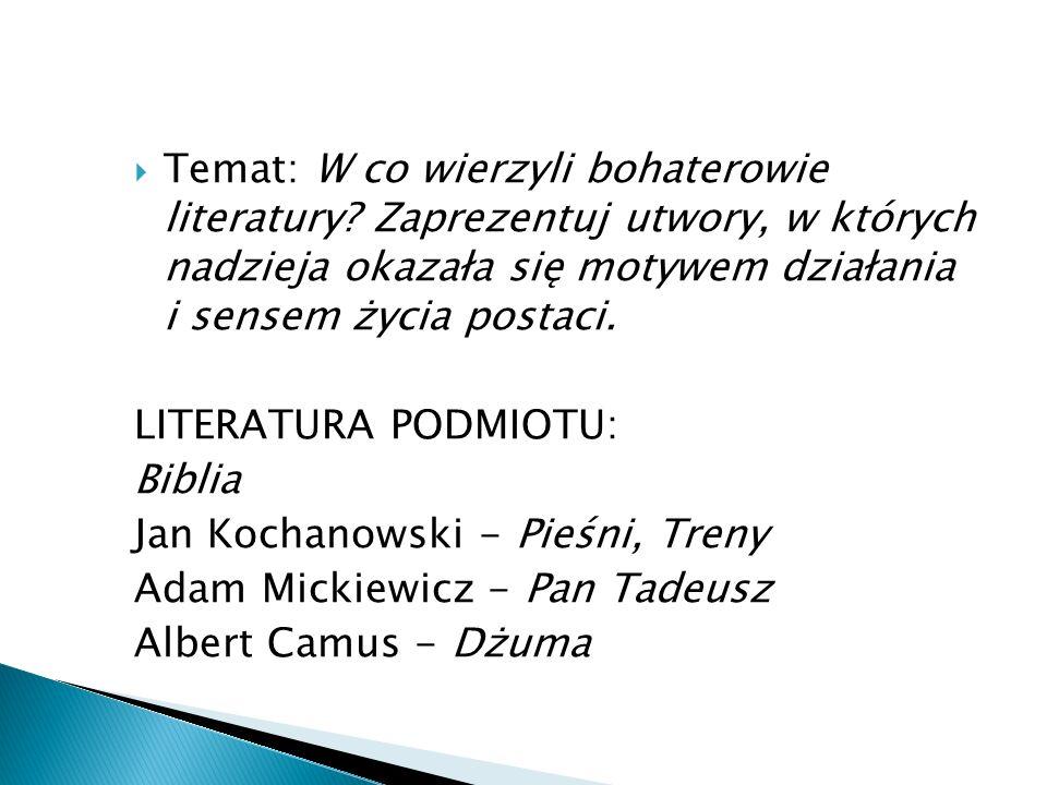 Temat: W co wierzyli bohaterowie literatury? Zaprezentuj utwory, w których nadzieja okazała się motywem działania i sensem życia postaci. LITERATURA P