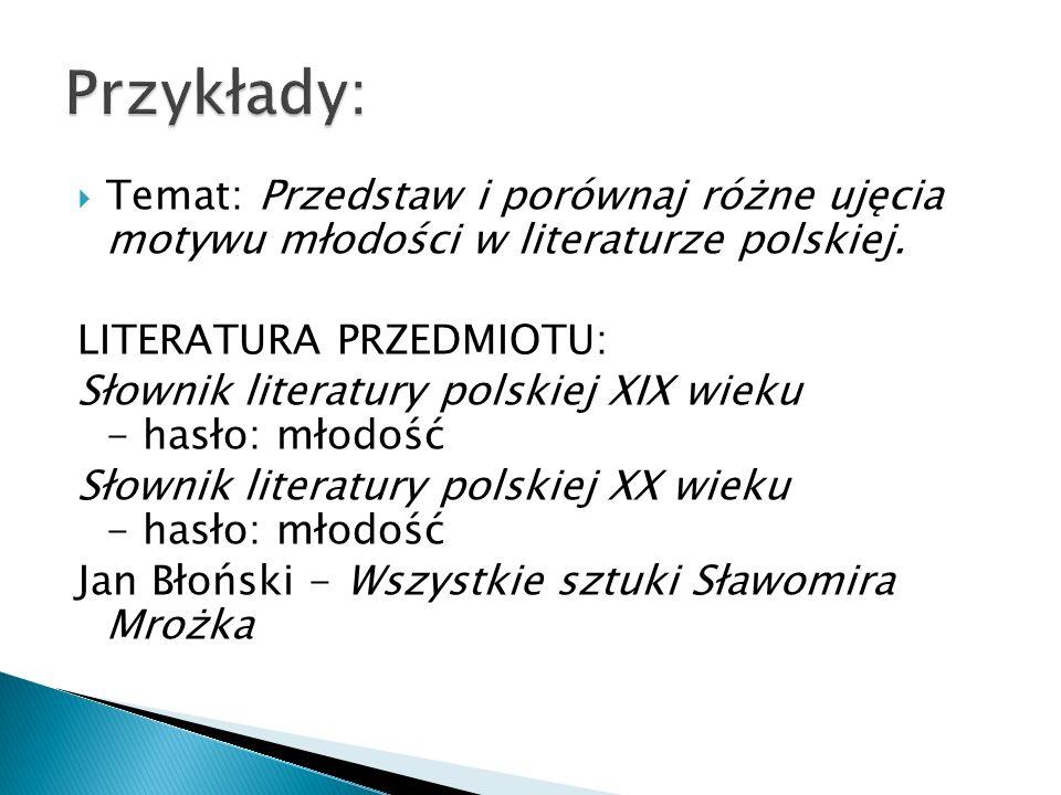 Temat: Przedstaw i porównaj różne ujęcia motywu młodości w literaturze polskiej. LITERATURA PRZEDMIOTU: Słownik literatury polskiej XIX wieku - hasło: