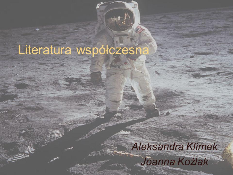 Literatura współczesna Aleksandra Klimek Joanna Koźlak