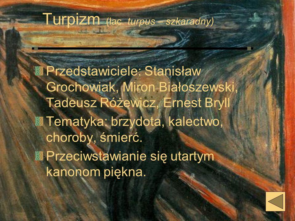 Turpizm (łac. turpus – szkaradny) Przedstawiciele: Stanisław Grochowiak, Miron Białoszewski, Tadeusz Różewicz, Ernest Bryll Tematyka: brzydota, kalect