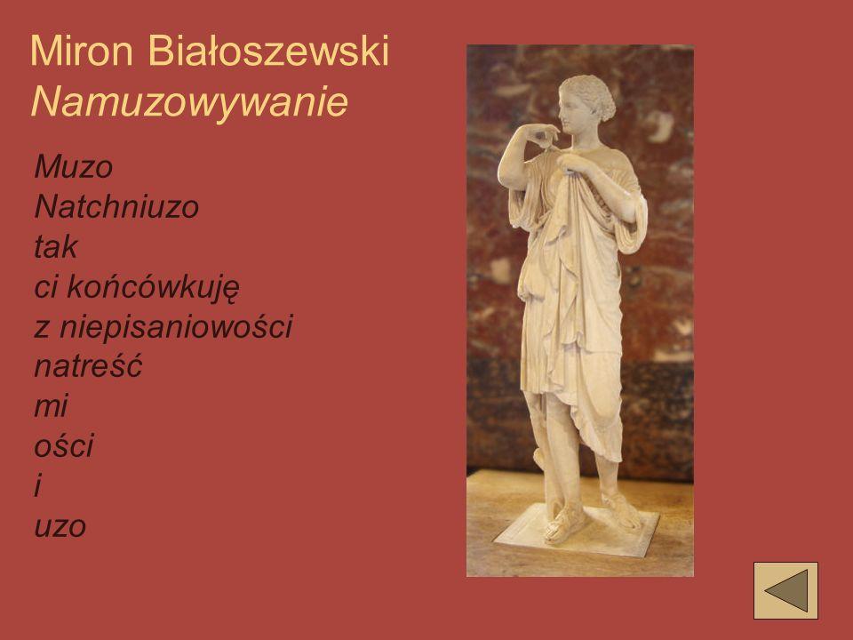 Miron Białoszewski Namuzowywanie Muzo Natchniuzo tak ci końcówkuję z niepisaniowości natreść mi ości i uzo