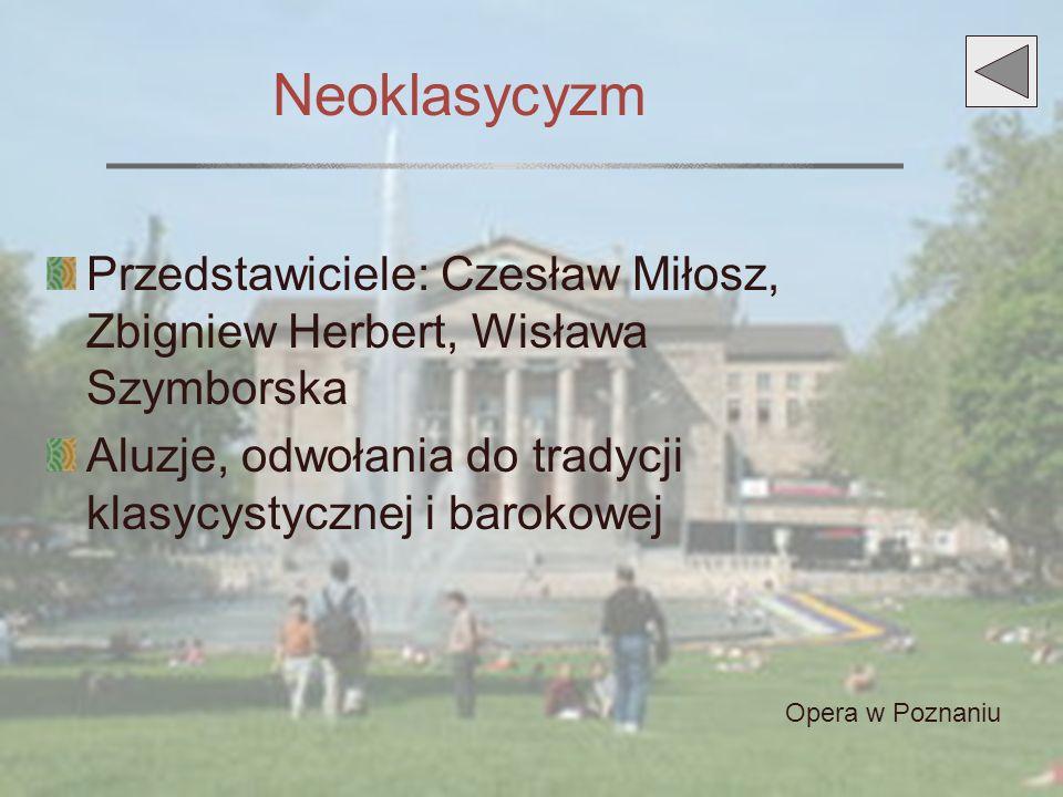 Neoklasycyzm Przedstawiciele: Czesław Miłosz, Zbigniew Herbert, Wisława Szymborska Aluzje, odwołania do tradycji klasycystycznej i barokowej Opera w P