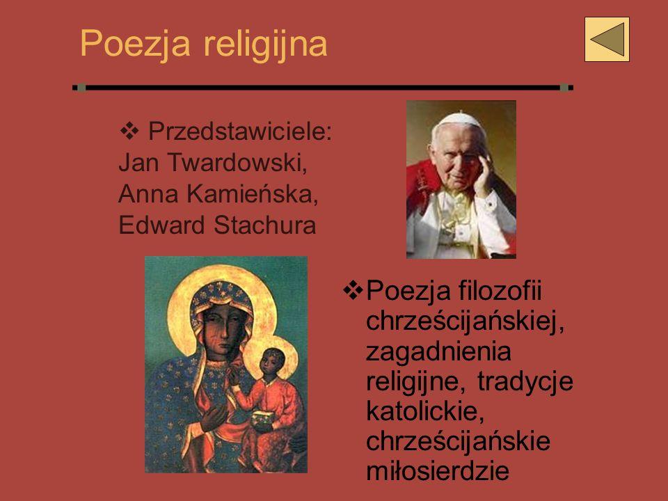 Poezja religijna Poezja filozofii chrześcijańskiej, zagadnienia religijne, tradycje katolickie, chrześcijańskie miłosierdzie Przedstawiciele: Jan Twar