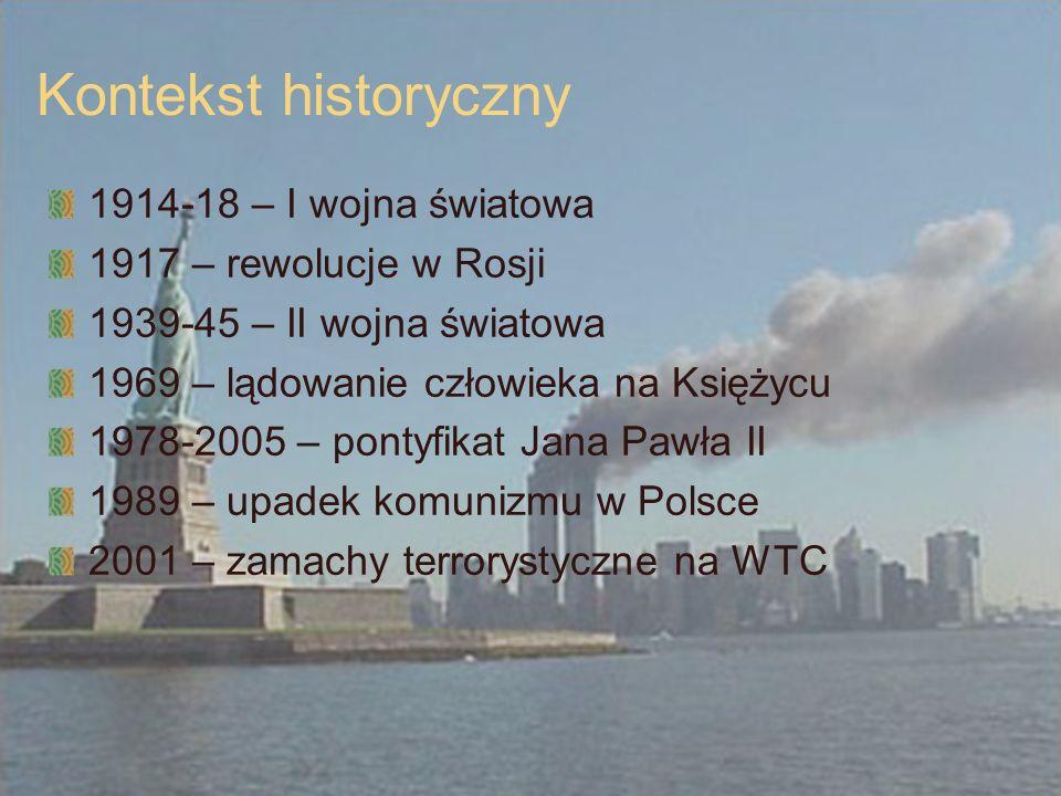 Kontekst historyczny 1914-18 – I wojna światowa 1917 – rewolucje w Rosji 1939-45 – II wojna światowa 1969 – lądowanie człowieka na Księżycu 1978-2005