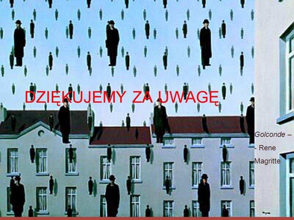 DZIĘKUJEMY ZA UWAGĘ Golconde – - Rene Magritte