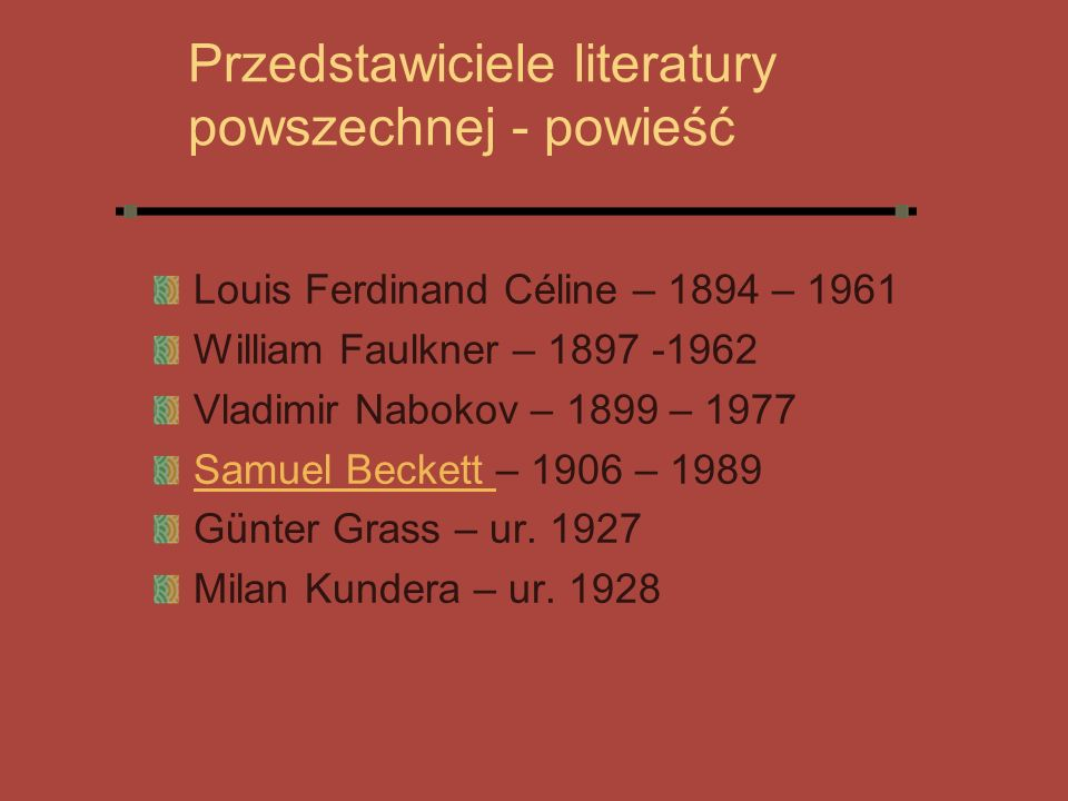 Przedstawiciele literatury powszechnej - powieść Louis Ferdinand Céline – 1894 – 1961 William Faulkner – 1897 -1962 Vladimir Nabokov – 1899 – 1977 Sam
