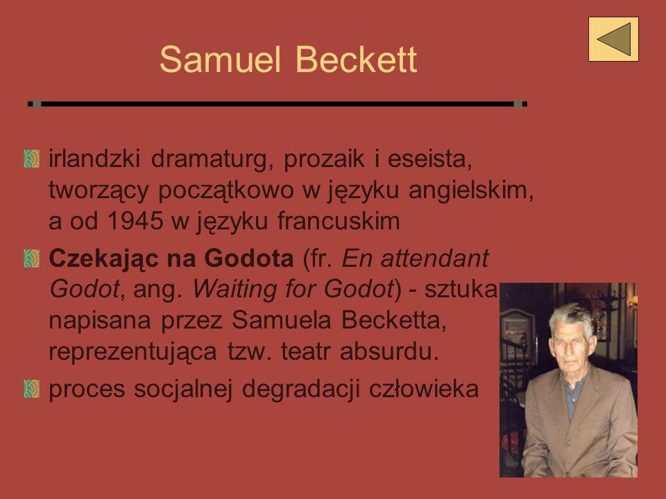 Samuel Beckett irlandzki dramaturg, prozaik i eseista, tworzący początkowo w języku angielskim, a od 1945 w języku francuskim Czekając na Godota (fr.